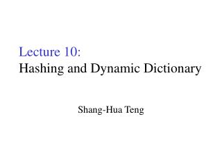 Lecture 10: Hashing and Dynamic Dictionary