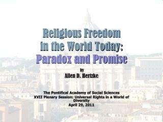 Religious Freedom  in the World Today: Paradox and Promise