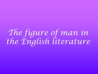 The figure of man in the English literature