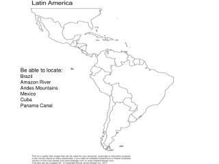 Be able to locate: Brazil Amazon River Andes Mountains Mexico Cuba Panama Canal