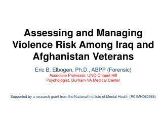Assessing and Managing Violence Risk Among Iraq and Afghanistan Veterans Eric B. Elbogen, Ph.D., ABPP (Forensic) Associ