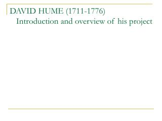 DAVID HUME (1711-1776)    Introduction and overview of his project