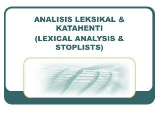 ANALISIS LEKSIKAL & KATAHENTI (LEXICAL ANALYSIS & STOPLISTS)