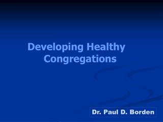 Developing Healthy  	Congregations