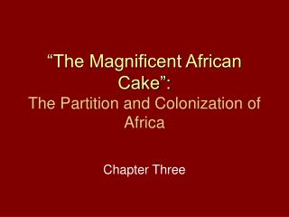 """The Magnificent African Cake"": The Partition and Colonization of Africa"