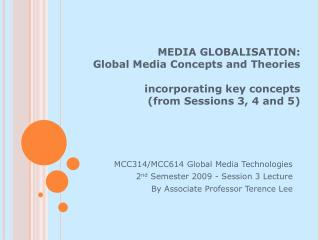 MEDIA GLOBALISATION:  Global Media Concepts and Theories incorporating key concepts  (from Sessions 3, 4 and 5)