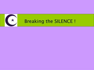 Breaking the SILENCE !