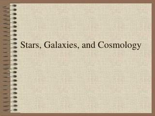 Stars, Galaxies, and Cosmology
