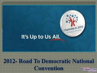 2012- Road To Democratic National Convention
