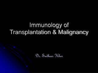 Immunology of Transplantation & Malignancy