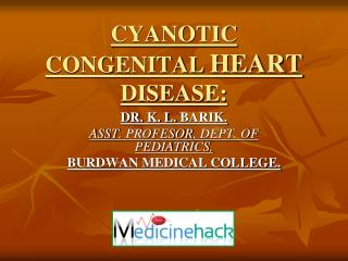 CYANOTIC CONGENITAL  HEART  DISEASE:
