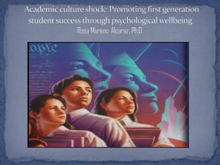 Academic culture shock: Promoting first generation student success through psychological wellbeing Rosa Moreno- Alcaraz