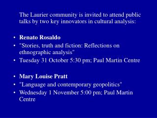 The Laurier community is invited to attend public talks by two key innovators in cultural analysis: Renato Rosaldo