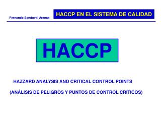 HAZZARD ANALYSIS AND CRITICAL CONTROL POINTS (ANÁLISIS DE PELIGROS Y PUNTOS DE CONTROL CRÍTICOS)