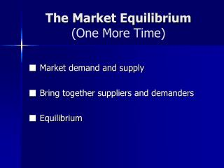 The Market Equilibrium (One More Time)