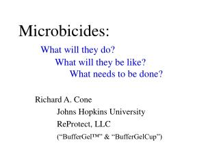 Microbicides: What will they do? 	      What will they be like? 	            What needs to be done?