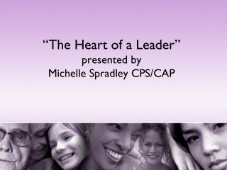"""The Heart of a Leader"" presented by  Michelle Spradley CPS/CAP"