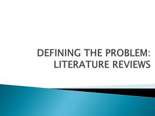 DEFINING THE PROBLEM: LITERATURE REVIEWS