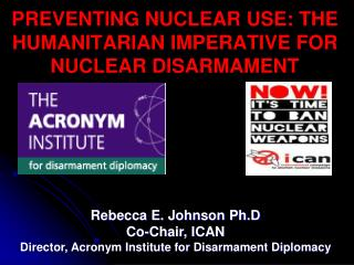 PREVENTING NUCLEAR USE: THE HUMANITARIAN IMPERATIVE FOR NUCLEAR DISARMAMENT
