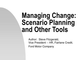 Managing Change:  Scenario Planning and Other Tools