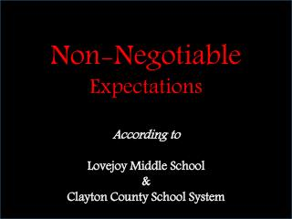 Non-Negotiable  Expectations According to Lovejoy Middle School &  Clayton County School System