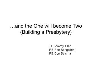 …and the One will become Two (Building a Presbytery)