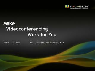 Make    Videoconferencing                  Work for You