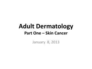 Adult Dermatology Part One – Skin Cancer