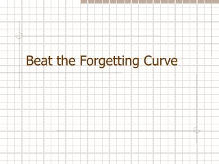 Beat the Forgetting Curve