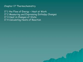 Chapter 17 Thermochemistry 17.1 the Flow of Energy – Heat at Work 17.2 Measuring and Expressing Enthalpy Changes 17.3 H