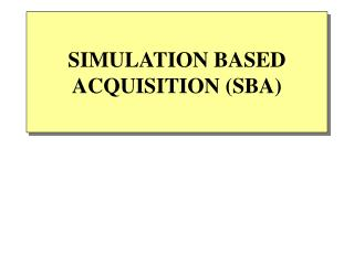 SIMULATION BASED ACQUISITION (SBA)