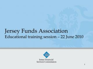 Jersey Funds Association Educational training session – 22 June 2010