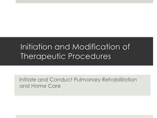 Initiation and Modification of Therapeutic Procedures