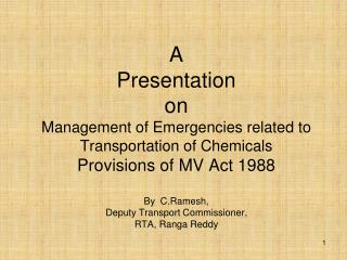 A  Presentation   on Management of Emergencies related to Transportation of Chemicals   Provisions of MV Act 1988   By