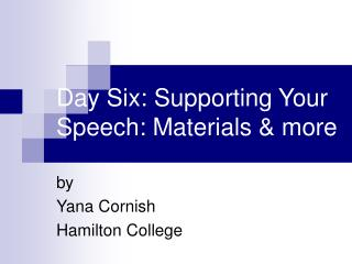Day Six: Supporting Your Speech: Materials & more