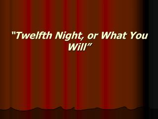 """Twelfth Night, or What You Will"""