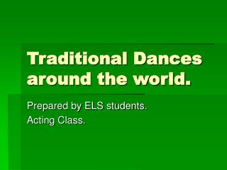Traditional Dances around the world.