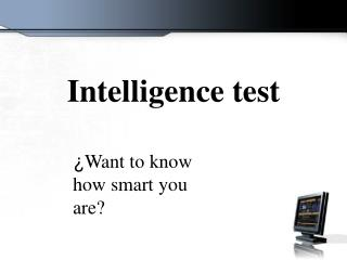 ¿ Want to know how smart you are?