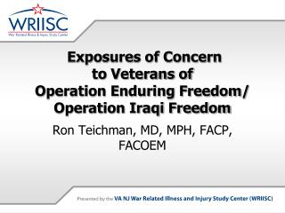 Exposures of Concern  to Veterans of  Operation Enduring Freedom/ Operation Iraqi Freedom
