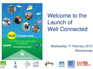 Welcome to the Launch of  Well Connected