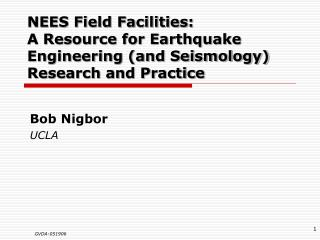 NEES Field Facilities:  A Resource for Earthquake Engineering (and Seismology) Research and Practice