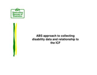 ABS approach to collecting disability data and relationship to the ICF