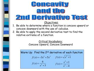 Objectives: Be able to determine where a function is concave upward or concave downward with the use of calculus.