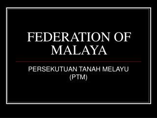 FEDERATION OF MALAYA