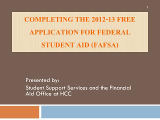 Completing the 2012-13 Free Application For Federal Student Aid (FAFSA)
