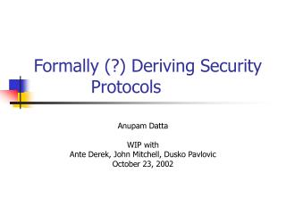 Formally (?) Deriving Security 		Protocols
