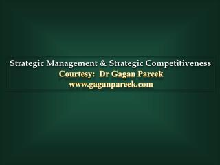 Strategic Management & Strategic Competitiveness Courtesy:  Dr Gagan Pareek www.gaganpareek.com