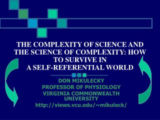 THE COMPLEXITY OF SCIENCE AND THE SCIENCE OF COMPLEXITY: HOW TO SURVIVE IN A SELF-REFERENTIAL WORLD