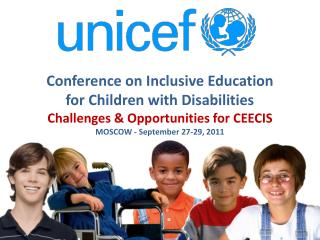 Conference  on Inclusive  Education  for  Children with  Disabilities  Challenges & Opportunities for  CEECIS MOSCOW -