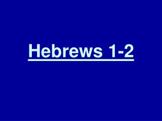 Hebrews 1-2